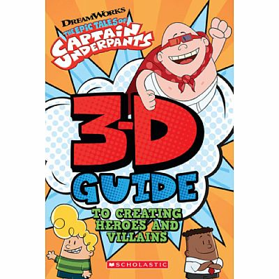 3D Guide to Creating Heroes and Villains (Epic Tales of Captain Underpants)
